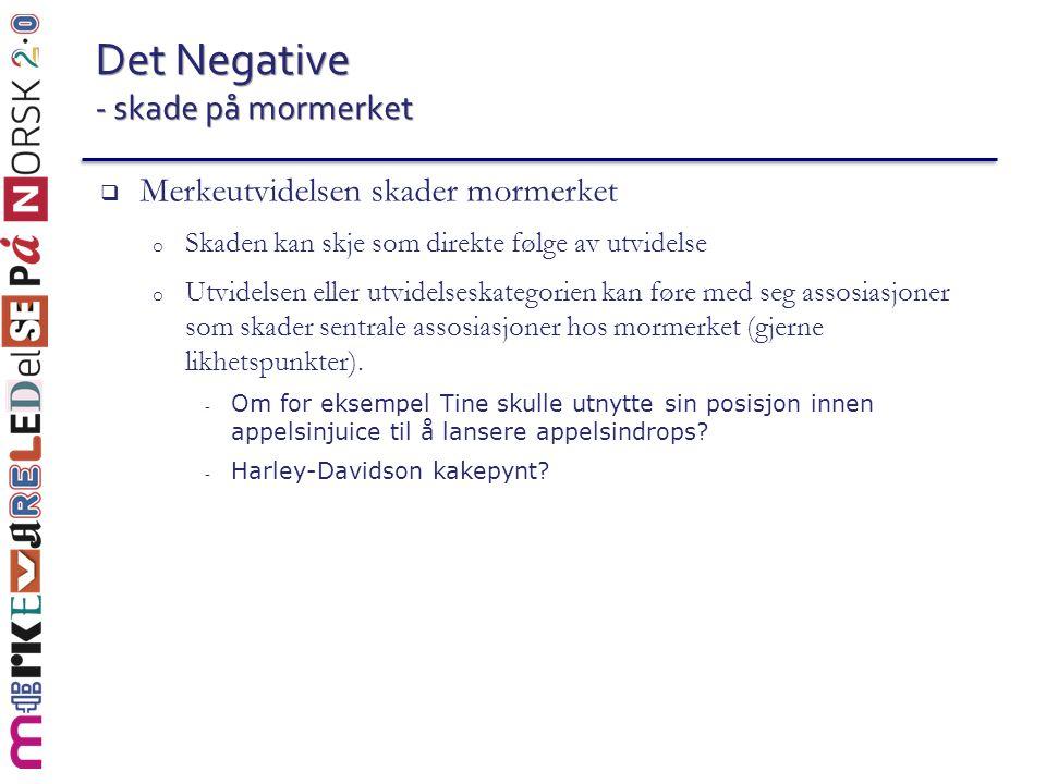Det Negative - skade på mormerket  Merkeutvidelsen skader mormerket o Skaden kan skje som direkte følge av utvidelse o Utvidelsen eller utvidelseskat