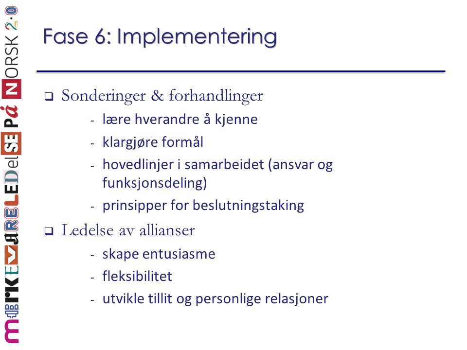 Fase 6: Implementering  Sonderinger & forhandlinger - lære hverandre å kjenne - klargjøre formål - hovedlinjer i samarbeidet (ansvar og funksjonsdeli