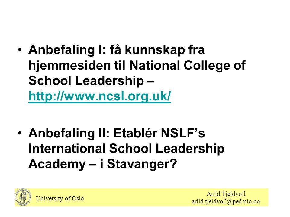 •Anbefaling I: få kunnskap fra hjemmesiden til National College of School Leadership – http://www.ncsl.org.uk/ http://www.ncsl.org.uk/ •Anbefaling II: Etablér NSLF's International School Leadership Academy – i Stavanger.