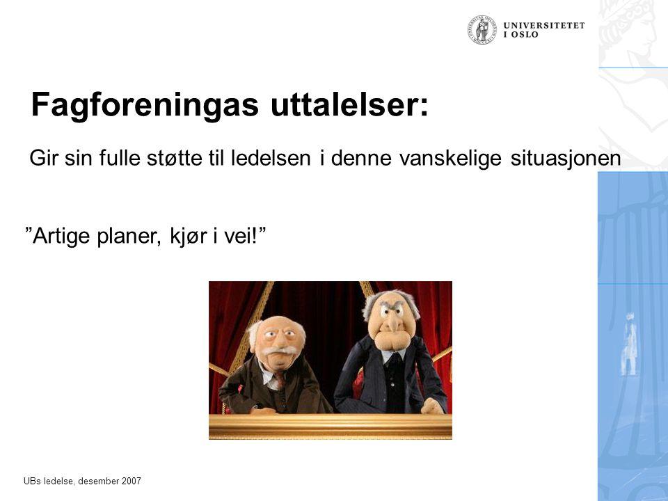 UBs ledelse, desember 2007 Fagforeningas uttalelser: Gir sin fulle støtte til ledelsen i denne vanskelige situasjonen Artige planer, kjør i vei!