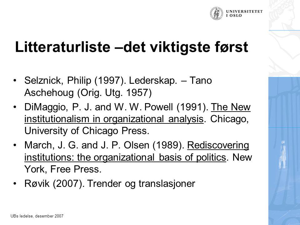 UBs ledelse, desember 2007 Litteraturliste –det viktigste først •Selznick, Philip (1997).