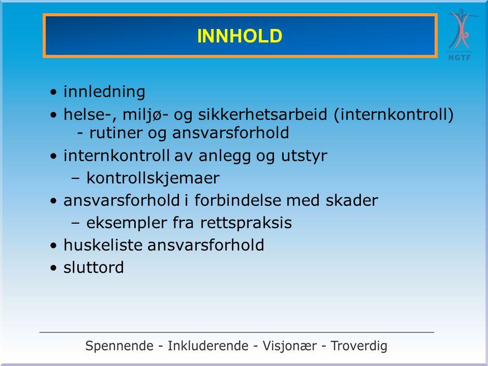 INNHOLD • innledning • helse-, miljø- og sikkerhetsarbeid (internkontroll) - rutiner og ansvarsforhold • internkontroll av anlegg og utstyr – kontroll