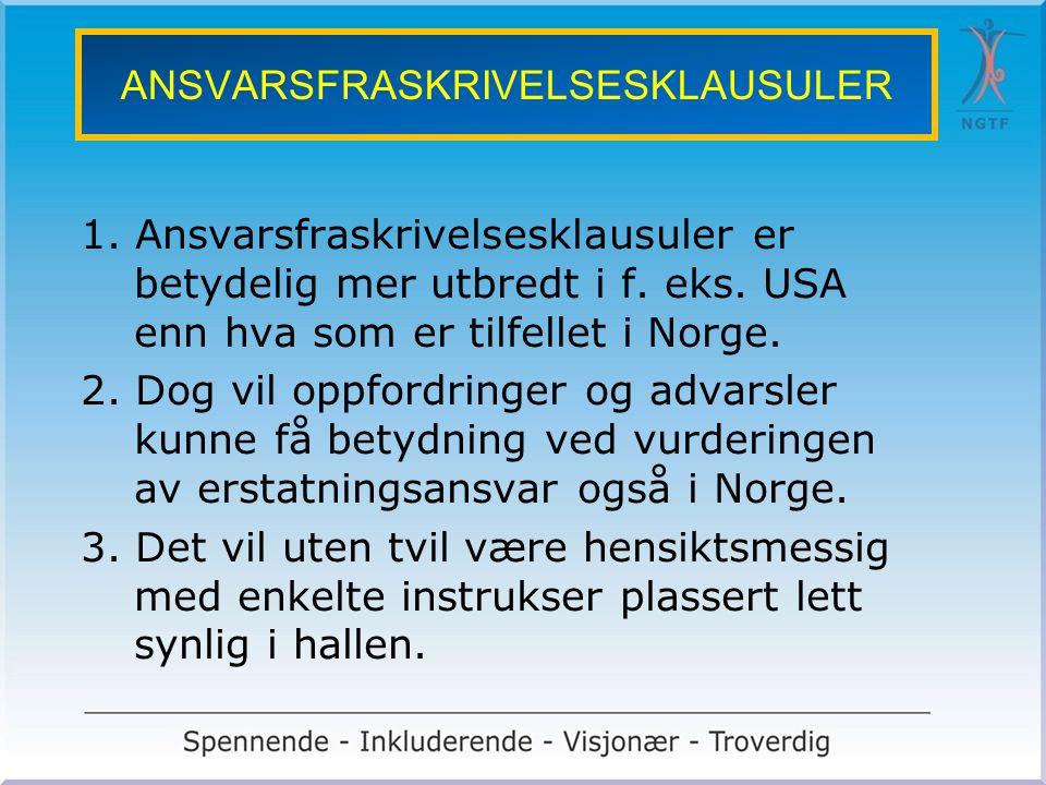ANSVARSFRASKRIVELSESKLAUSULER 1. Ansvarsfraskrivelsesklausuler er betydelig mer utbredt i f. eks. USA enn hva som er tilfellet i Norge. 2. Dog vil opp