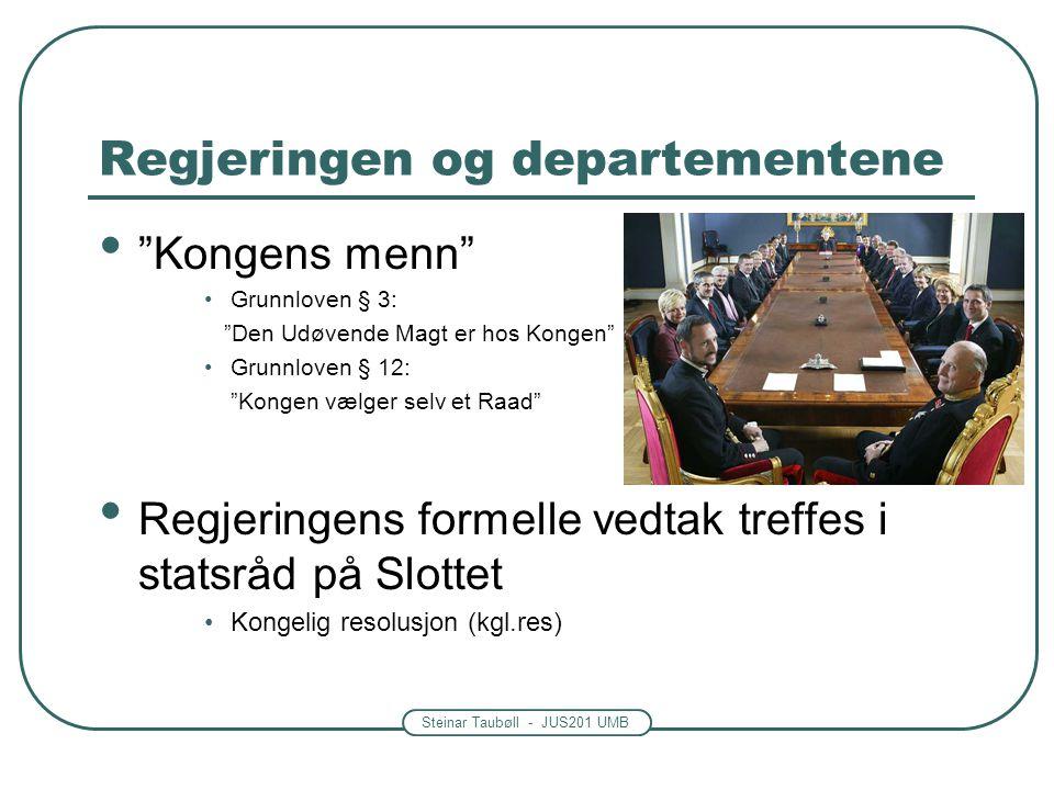 """Steinar Taubøll - JUS201 UMB Regjeringen og departementene • """"Kongens menn"""" •Grunnloven § 3: """"Den Udøvende Magt er hos Kongen"""" •Grunnloven § 12: """"Kong"""