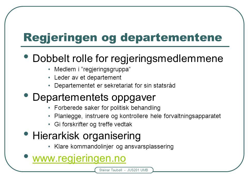 """Steinar Taubøll - JUS201 UMB Regjeringen og departementene • Dobbelt rolle for regjeringsmedlemmene •Medlem i """"regjeringsgruppa"""" •Leder av et departem"""