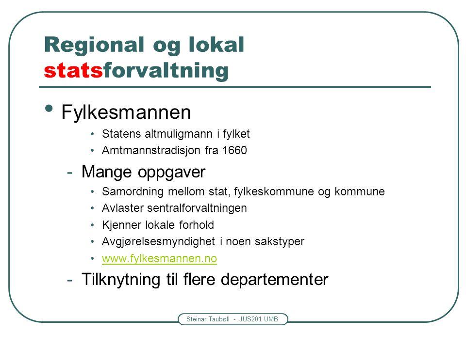Steinar Taubøll - JUS201 UMB Regional og lokal statsforvaltning • Fylkesmannen •Statens altmuligmann i fylket •Amtmannstradisjon fra 1660 -Mange oppga