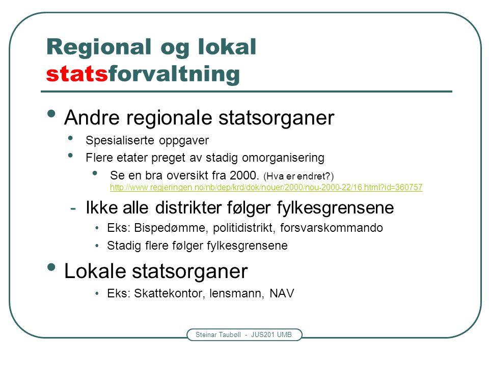 Steinar Taubøll - JUS201 UMB Regional og lokal statsforvaltning • Andre regionale statsorganer • Spesialiserte oppgaver • Flere etater preget av stadi