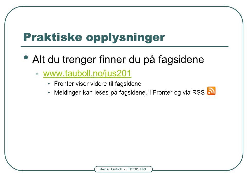 Steinar Taubøll - JUS201 UMB Praktiske opplysninger • Alt du trenger finner du på fagsidene -www.tauboll.no/jus201www.tauboll.no/jus201 •Fronter viser