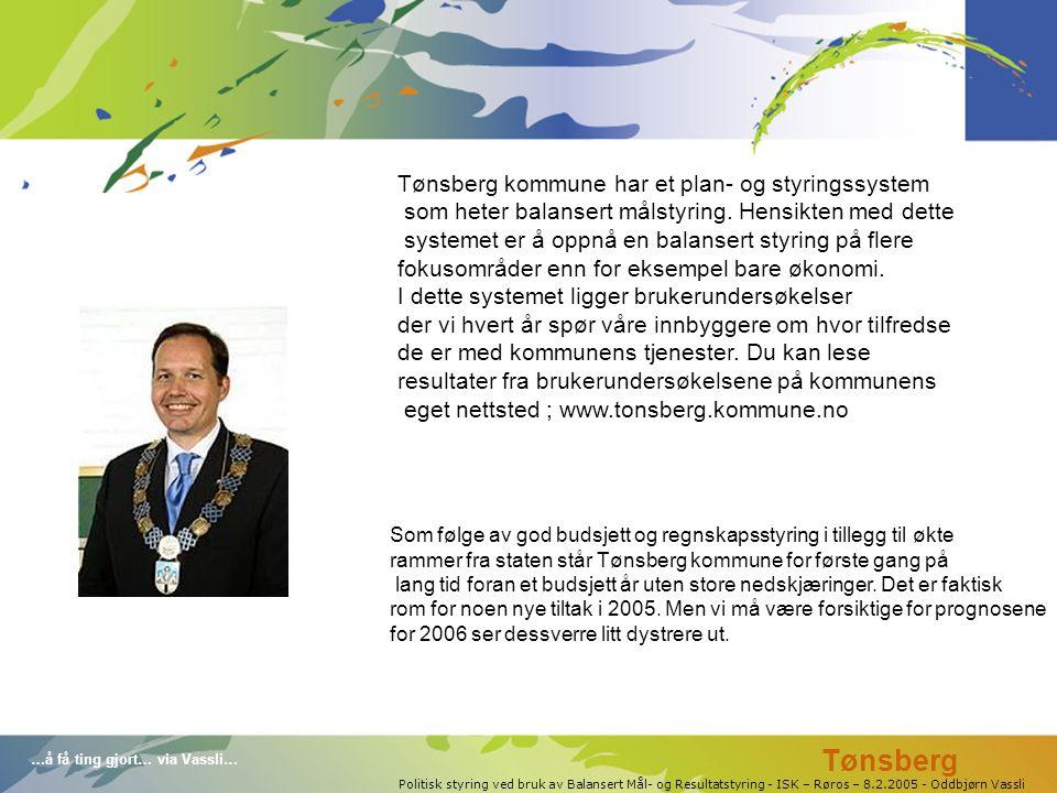 …å få ting gjort… via Vassli… Politisk styring ved bruk av Balansert Mål- og Resultatstyring - ISK – Røros – 8.2.2005 - Oddbjørn Vassli Tønsberg kommune har et plan- og styringssystem som heter balansert målstyring.