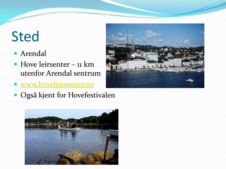 Sted  Arendal  Hove leirsenter – 11 km utenfor Arendal sentrum  www.hoveleirsenter.no www.hoveleirsenter.no  Også kjent for Hovefestivalen
