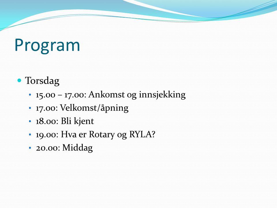 Program  Torsdag • 15.00 – 17.00: Ankomst og innsjekking • 17.00: Velkomst/åpning • 18.00: Bli kjent • 19.00: Hva er Rotary og RYLA? • 20.00: Middag