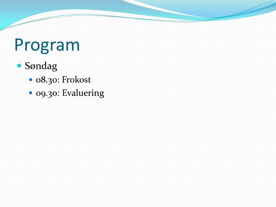 Program  Søndag  08.30: Frokost  09.30: Evaluering