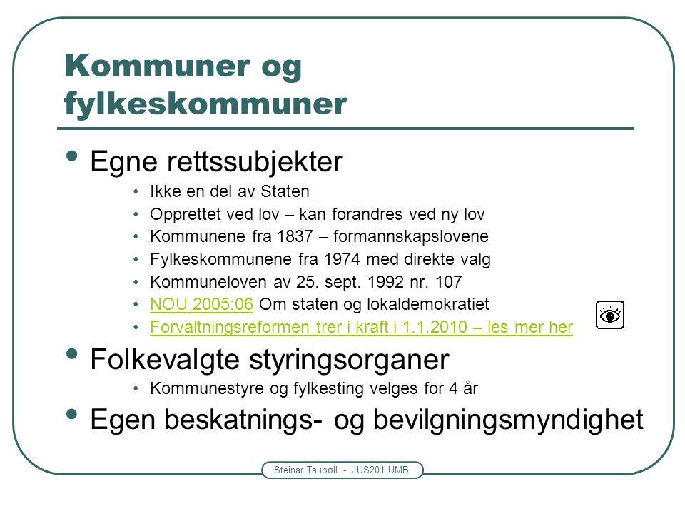 Steinar Taubøll - JUS201 UMB Kommuner og fylkeskommuner • Egne rettssubjekter •Ikke en del av Staten •Opprettet ved lov – kan forandres ved ny lov •Ko