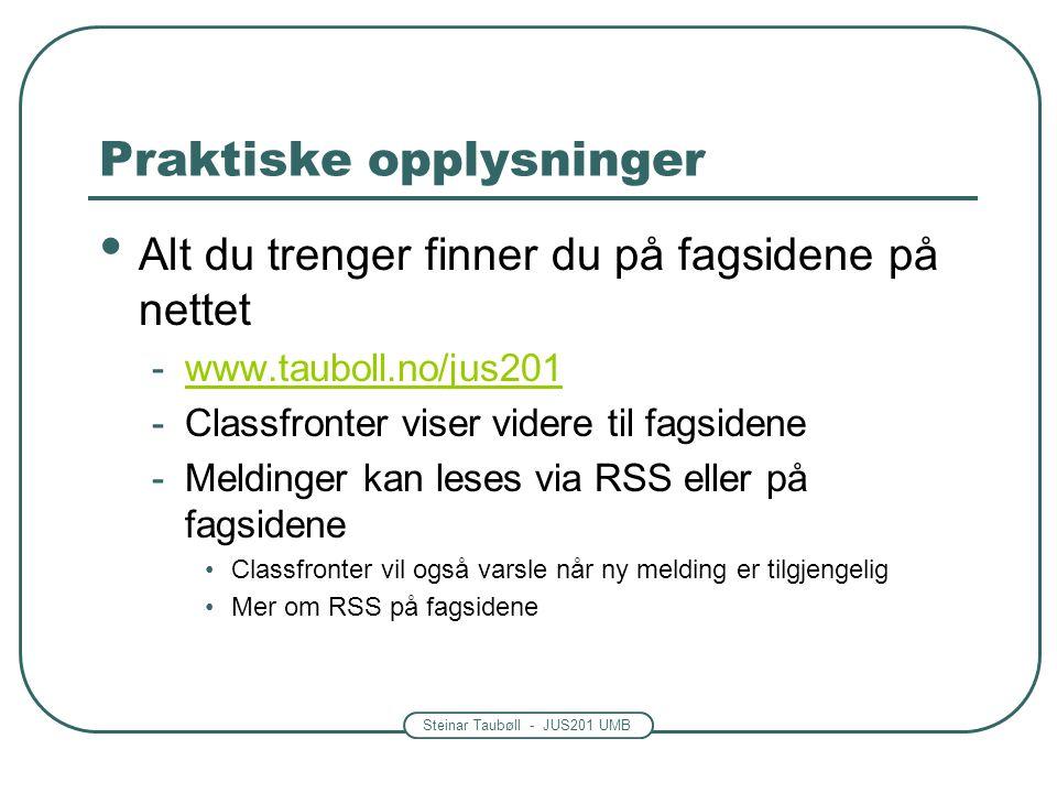 Steinar Taubøll - JUS201 UMB Praktiske opplysninger • Alt du trenger finner du på fagsidene på nettet -www.tauboll.no/jus201www.tauboll.no/jus201 -Cla