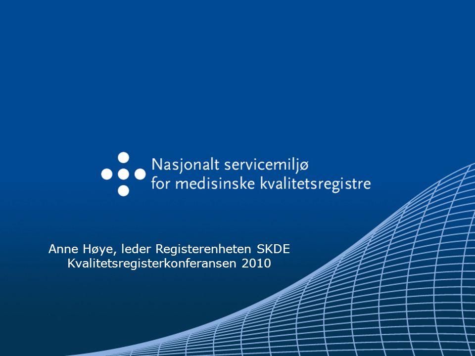 Anne Høye, leder Registerenheten SKDE Kvalitetsregisterkonferansen 2010
