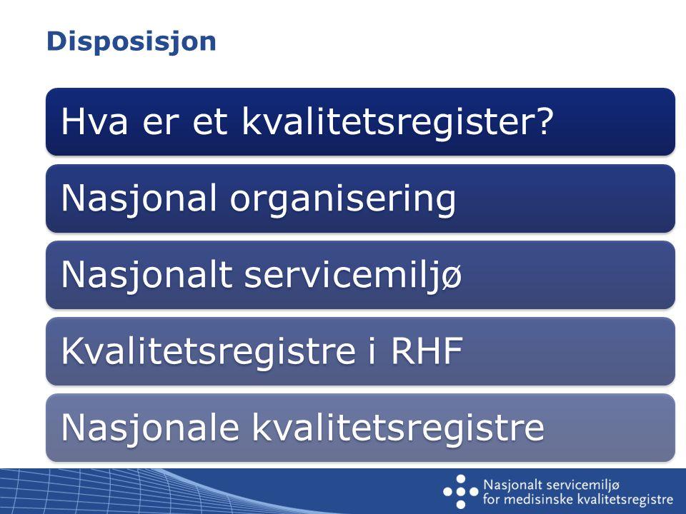 Disposisjon Hva er et kvalitetsregister Nasjonal organiseringNasjonalt servicemiljøKvalitetsregistre i RHFNasjonale kvalitetsregistre