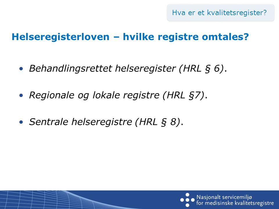 Helseregisterloven – hvilke registre omtales. •Behandlingsrettet helseregister (HRL § 6).