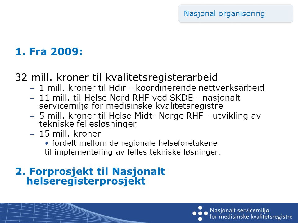 1. Fra 2009: 32 mill. kroner til kvalitetsregisterarbeid – 1 mill.