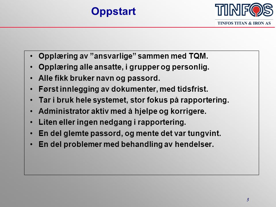 5 Oppstart •Opplæring av ansvarlige sammen med TQM.