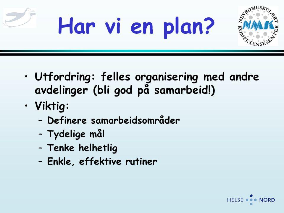 Har vi en plan? •Utfordring: felles organisering med andre avdelinger (bli god på samarbeid!) •Viktig: –Definere samarbeidsområder –Tydelige mål –Tenk