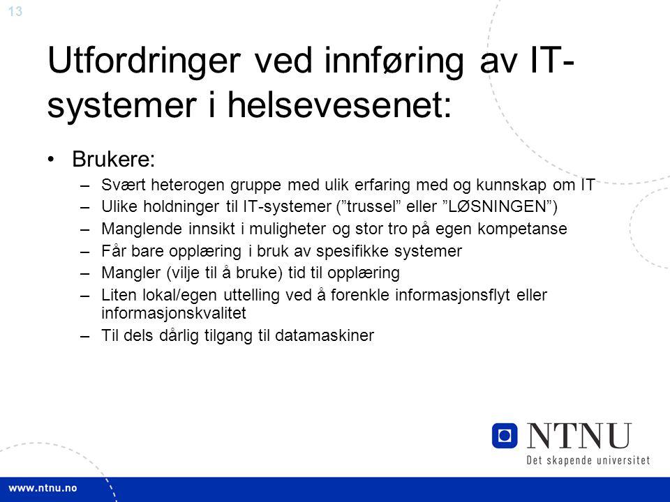 13 Utfordringer ved innføring av IT- systemer i helsevesenet: •Brukere: –Svært heterogen gruppe med ulik erfaring med og kunnskap om IT –Ulike holdnin