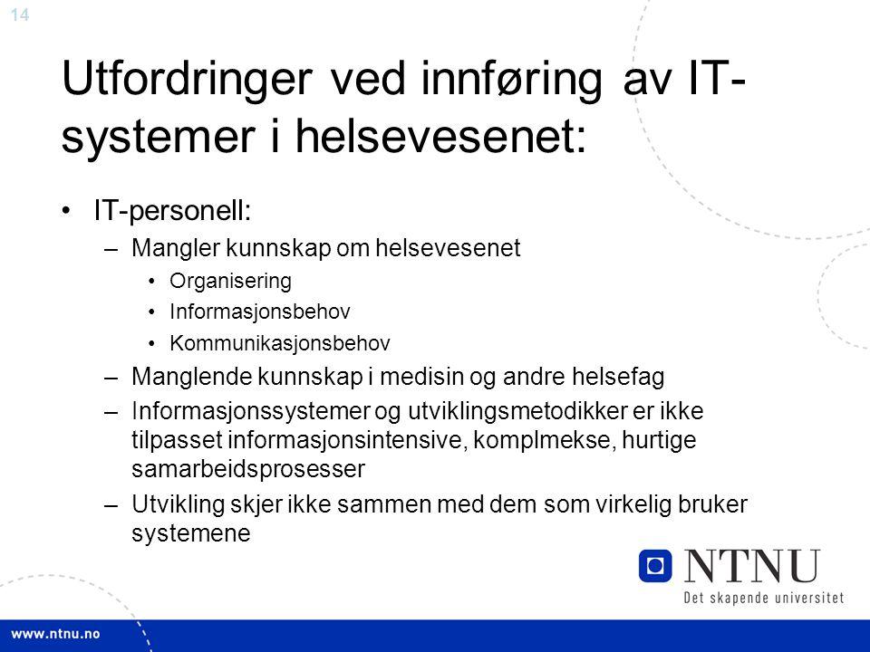 14 Utfordringer ved innføring av IT- systemer i helsevesenet: •IT-personell: –Mangler kunnskap om helsevesenet •Organisering •Informasjonsbehov •Kommu