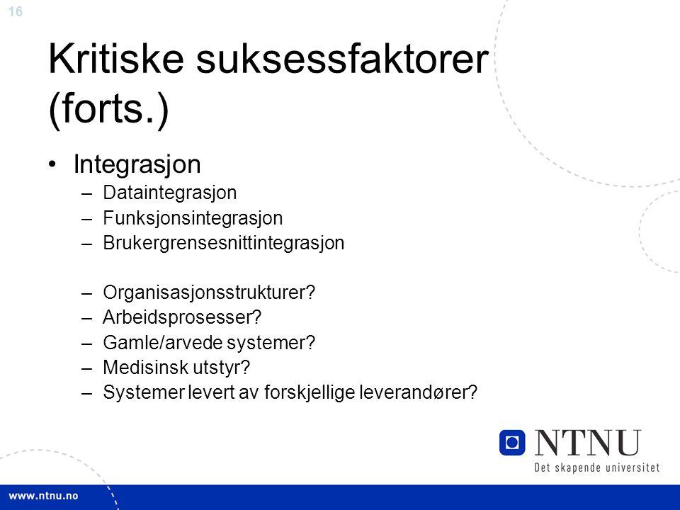 16 Kritiske suksessfaktorer (forts.) •Integrasjon –Dataintegrasjon –Funksjonsintegrasjon –Brukergrensesnittintegrasjon –Organisasjonsstrukturer? –Arbe