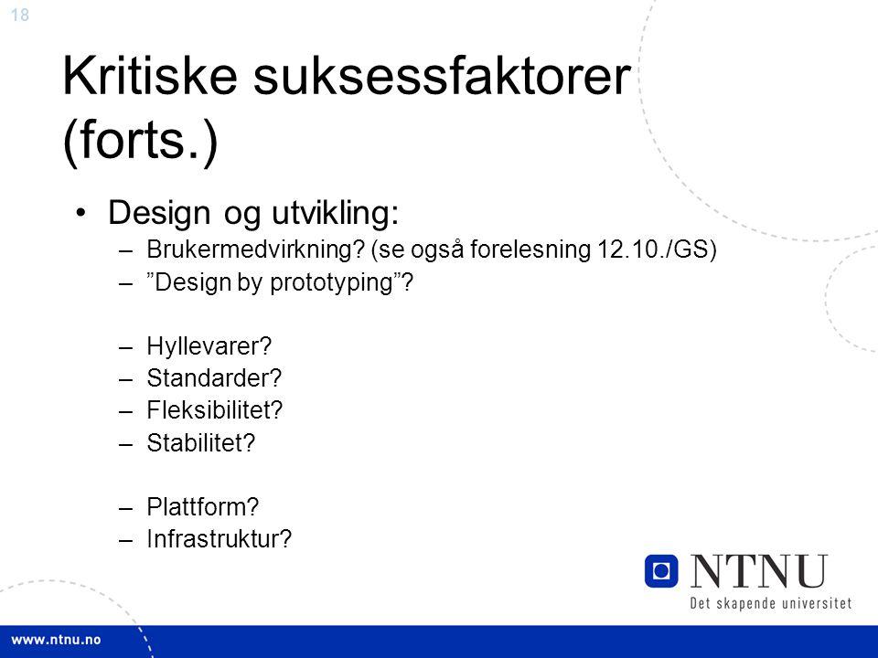 """18 Kritiske suksessfaktorer (forts.) •Design og utvikling: –Brukermedvirkning? (se også forelesning 12.10./GS) –""""Design by prototyping""""? –Hyllevarer?"""