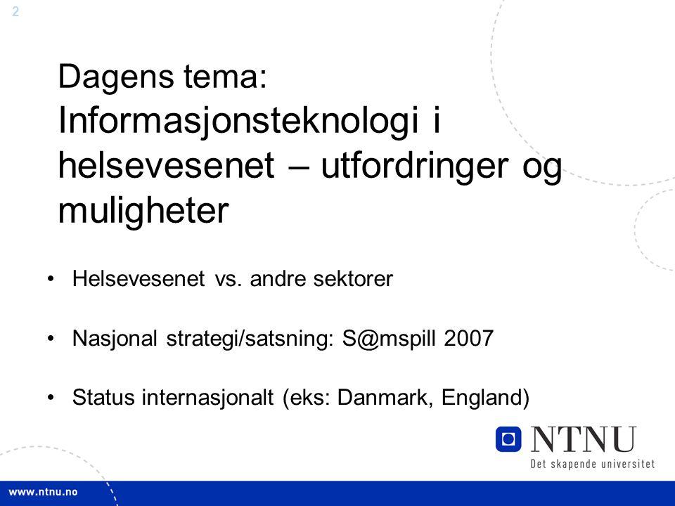2 Dagens tema: Informasjonsteknologi i helsevesenet – utfordringer og muligheter •Helsevesenet vs. andre sektorer •Nasjonal strategi/satsning: S@mspil