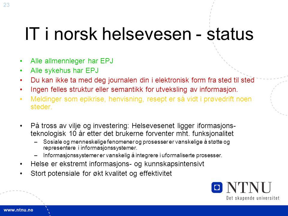 23 IT i norsk helsevesen - status •Alle allmennleger har EPJ •Alle sykehus har EPJ •Du kan ikke ta med deg journalen din i elektronisk form fra sted t