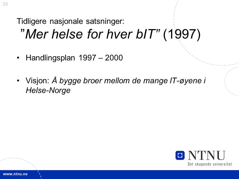 """26 Tidligere nasjonale satsninger: """"Mer helse for hver bIT"""" (1997) •Handlingsplan 1997 – 2000 •Visjon: Å bygge broer mellom de mange IT-øyene i Helse-"""