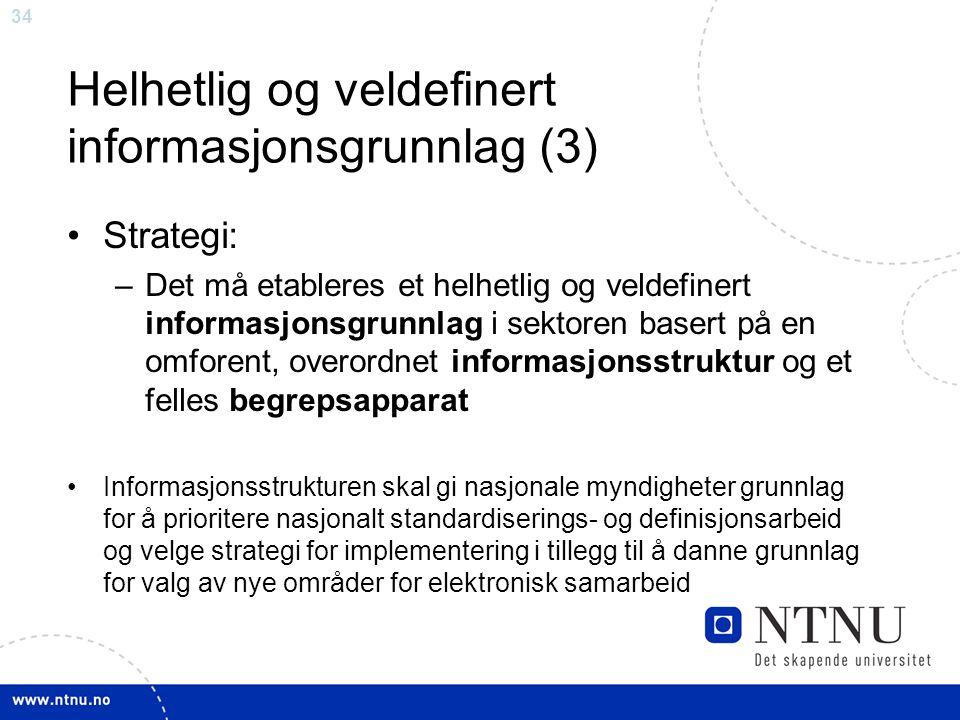 34 Helhetlig og veldefinert informasjonsgrunnlag (3) •Strategi: –Det må etableres et helhetlig og veldefinert informasjonsgrunnlag i sektoren basert p