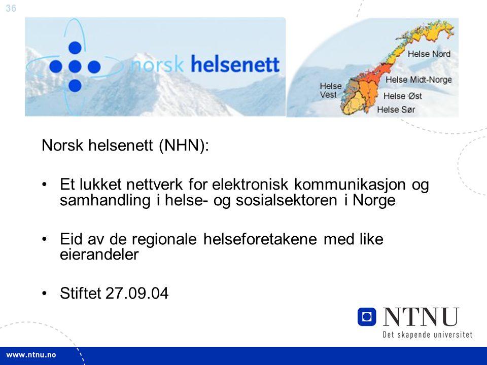 36 Norsk helsenett (NHN): •Et lukket nettverk for elektronisk kommunikasjon og samhandling i helse- og sosialsektoren i Norge •Eid av de regionale helseforetakene med like eierandeler •Stiftet 27.09.04