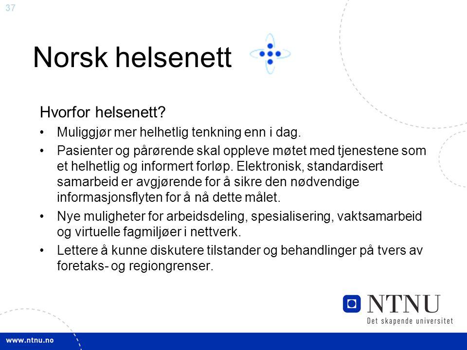 37 Norsk helsenett Hvorfor helsenett.•Muliggjør mer helhetlig tenkning enn i dag.