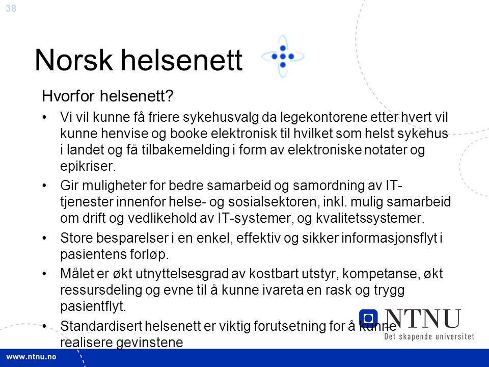 38 Norsk helsenett Hvorfor helsenett? •Vi vil kunne få friere sykehusvalg da legekontorene etter hvert vil kunne henvise og booke elektronisk til hvil