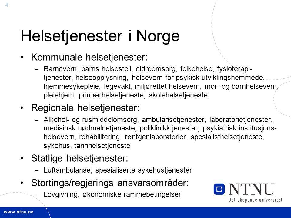 4 Helsetjenester i Norge •Kommunale helsetjenester: –Barnevern, barns helsestell, eldreomsorg, folkehelse, fysioterapi- tjenester, helseopplysning, he