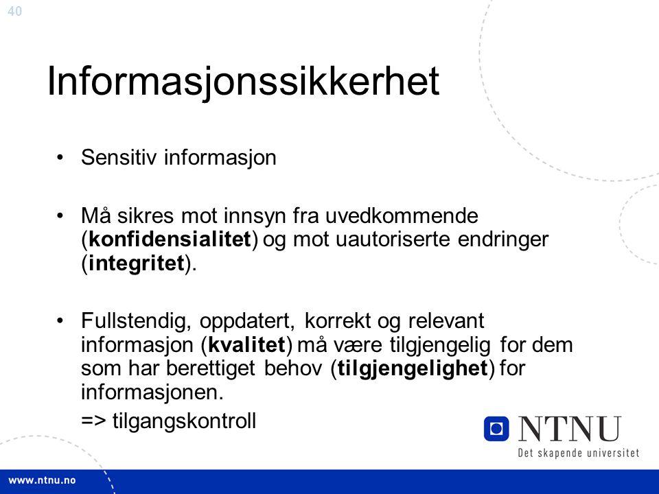 40 Informasjonssikkerhet •Sensitiv informasjon •Må sikres mot innsyn fra uvedkommende (konfidensialitet) og mot uautoriserte endringer (integritet). •