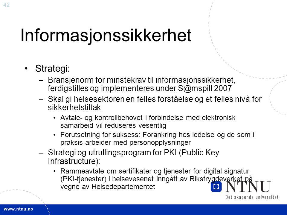 42 Informasjonssikkerhet •Strategi: –Bransjenorm for minstekrav til informasjonssikkerhet, ferdigstilles og implementeres under S@mspill 2007 –Skal gi