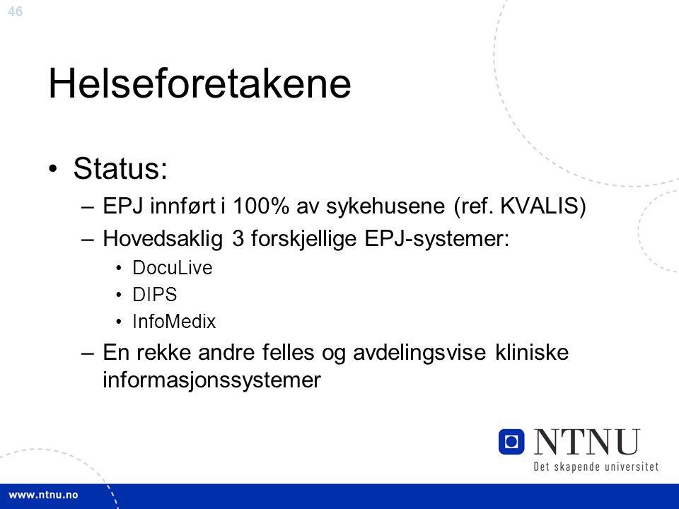 46 Helseforetakene •Status: –EPJ innført i 100% av sykehusene (ref. KVALIS) –Hovedsaklig 3 forskjellige EPJ-systemer: •DocuLive •DIPS •InfoMedix –En r