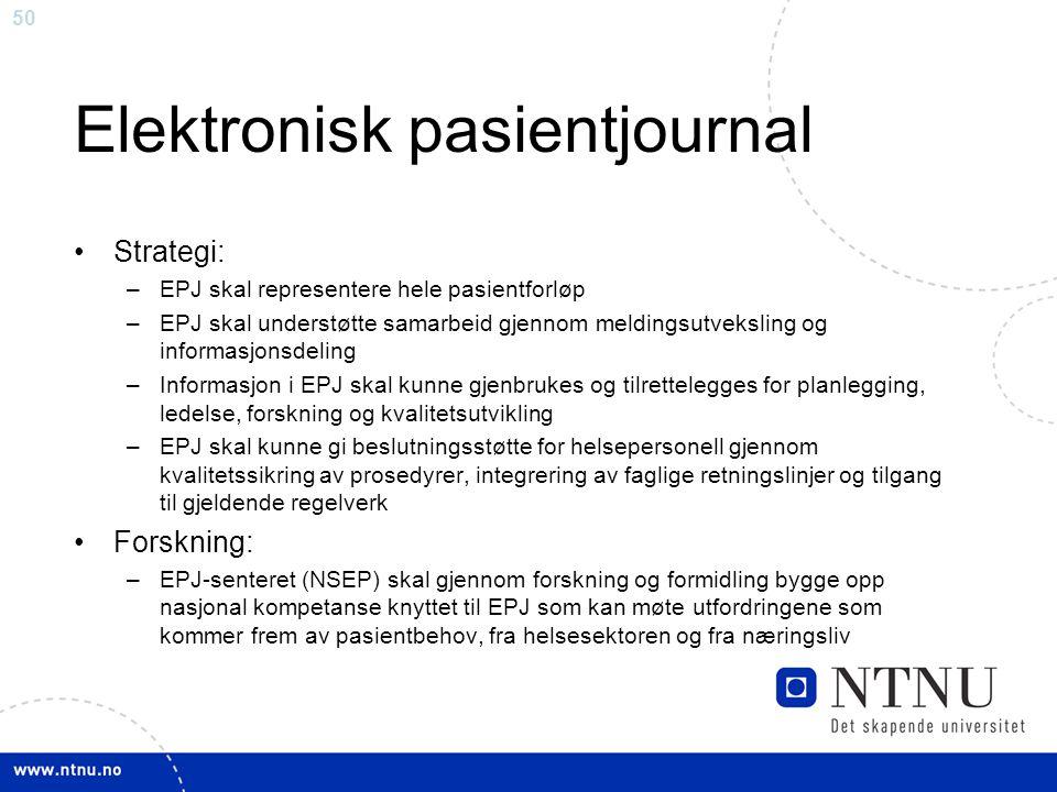 50 Elektronisk pasientjournal •Strategi: –EPJ skal representere hele pasientforløp –EPJ skal understøtte samarbeid gjennom meldingsutveksling og infor