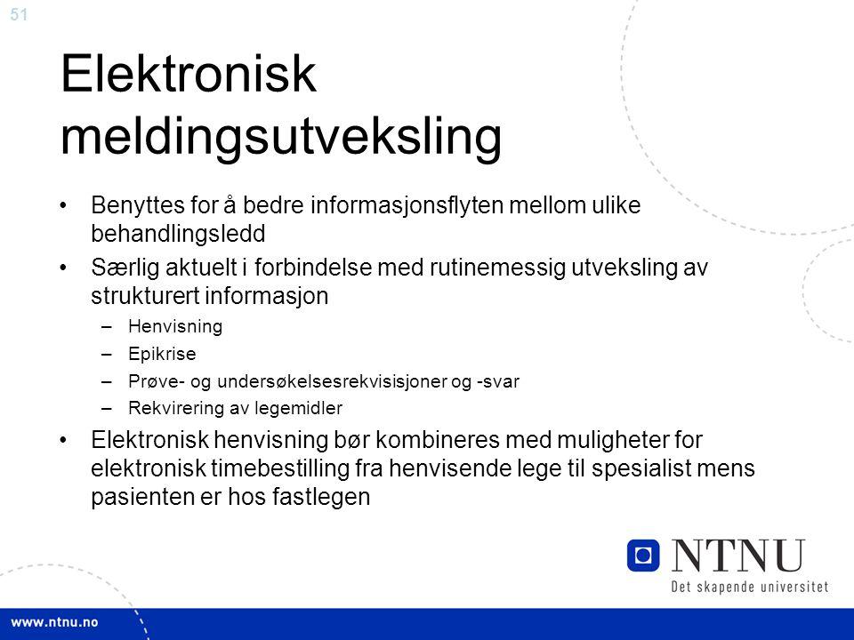 51 Elektronisk meldingsutveksling •Benyttes for å bedre informasjonsflyten mellom ulike behandlingsledd •Særlig aktuelt i forbindelse med rutinemessig