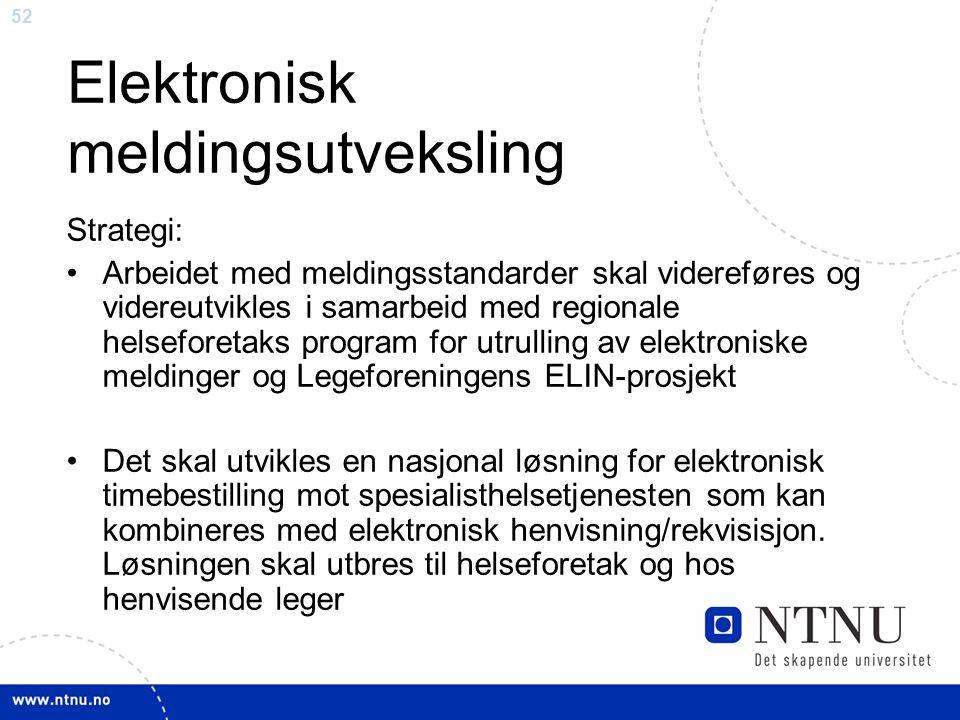 52 Elektronisk meldingsutveksling Strategi: •Arbeidet med meldingsstandarder skal videreføres og videreutvikles i samarbeid med regionale helseforetak