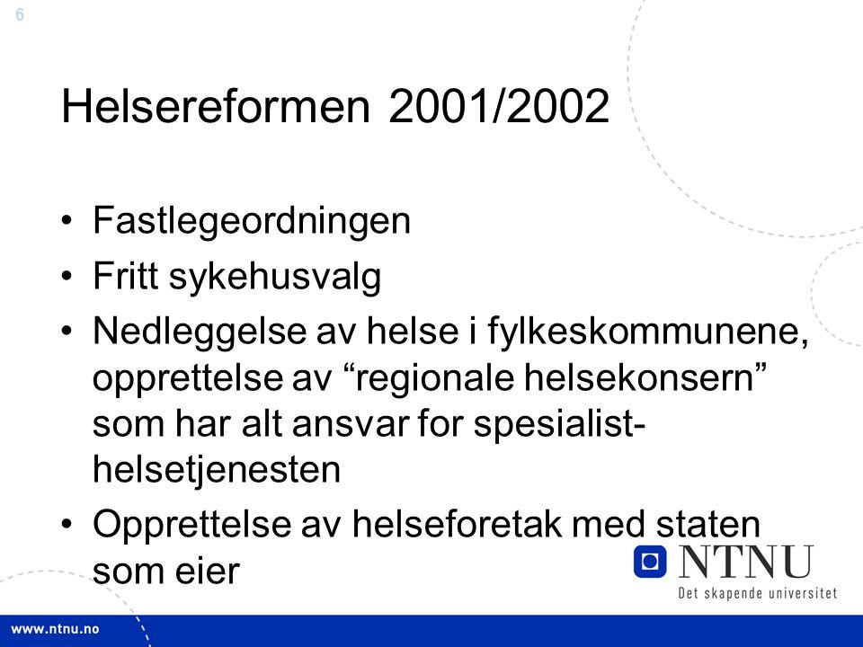 """6 Helsereformen 2001/2002 •Fastlegeordningen •Fritt sykehusvalg •Nedleggelse av helse i fylkeskommunene, opprettelse av """"regionale helsekonsern"""" som h"""