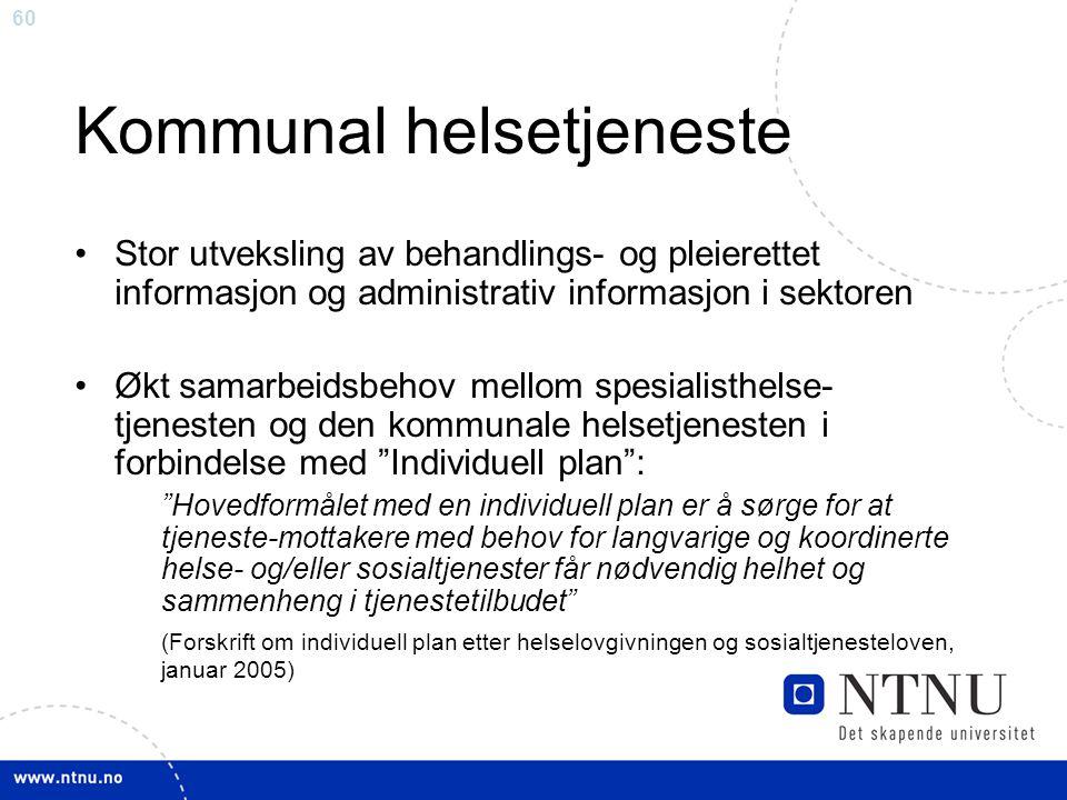 60 Kommunal helsetjeneste •Stor utveksling av behandlings- og pleierettet informasjon og administrativ informasjon i sektoren •Økt samarbeidsbehov mel