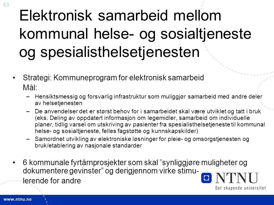 63 Elektronisk samarbeid mellom kommunal helse- og sosialtjeneste og spesialisthelsetjenesten •Strategi: Kommuneprogram for elektronisk samarbeid Mål: