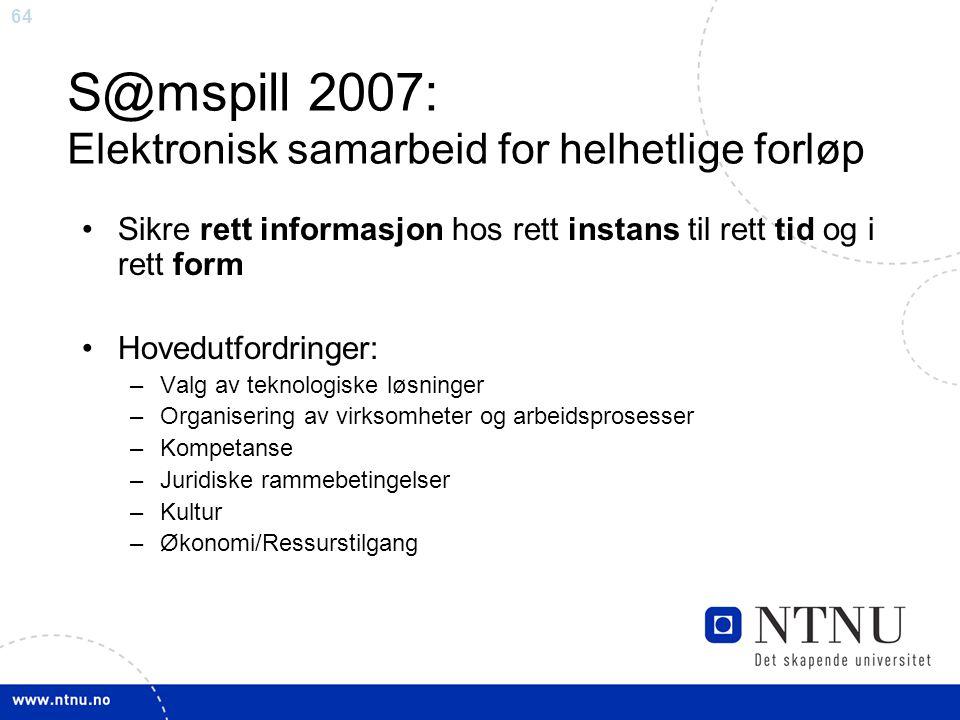 64 S@mspill 2007: Elektronisk samarbeid for helhetlige forløp •Sikre rett informasjon hos rett instans til rett tid og i rett form •Hovedutfordringer: