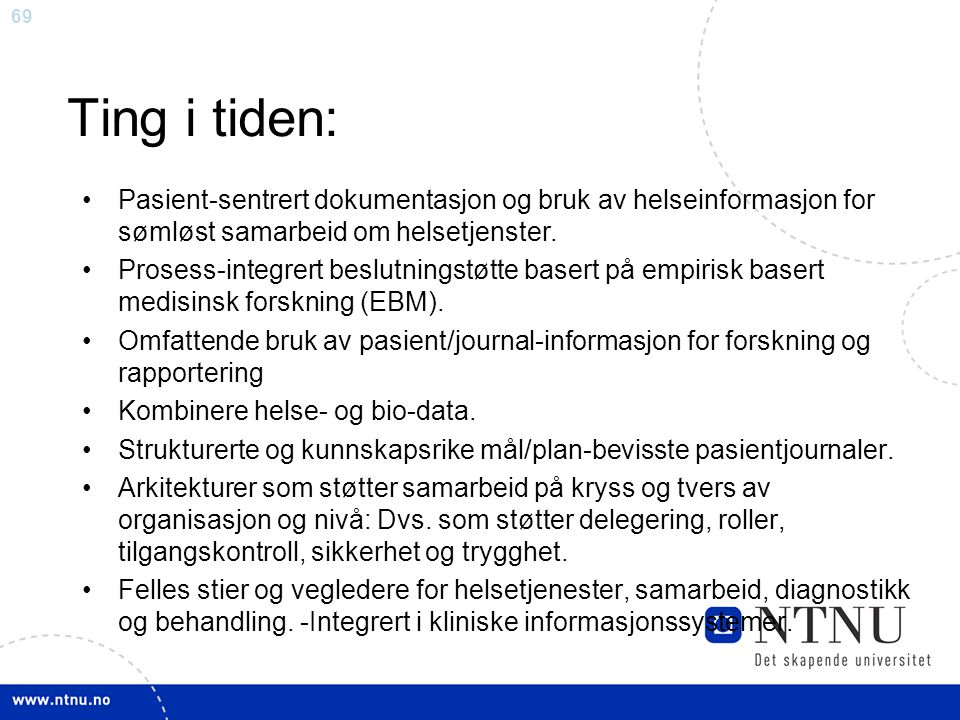 69 Ting i tiden: •Pasient-sentrert dokumentasjon og bruk av helseinformasjon for sømløst samarbeid om helsetjenster. •Prosess-integrert beslutningstøt