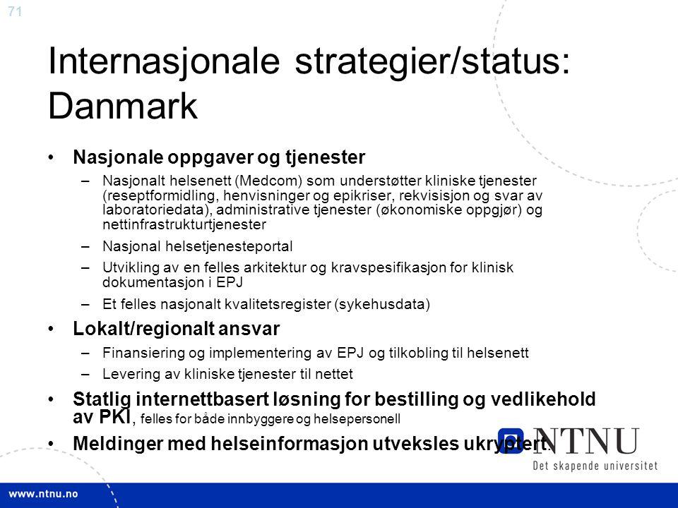 71 Internasjonale strategier/status: Danmark •Nasjonale oppgaver og tjenester –Nasjonalt helsenett (Medcom) som understøtter kliniske tjenester (resep