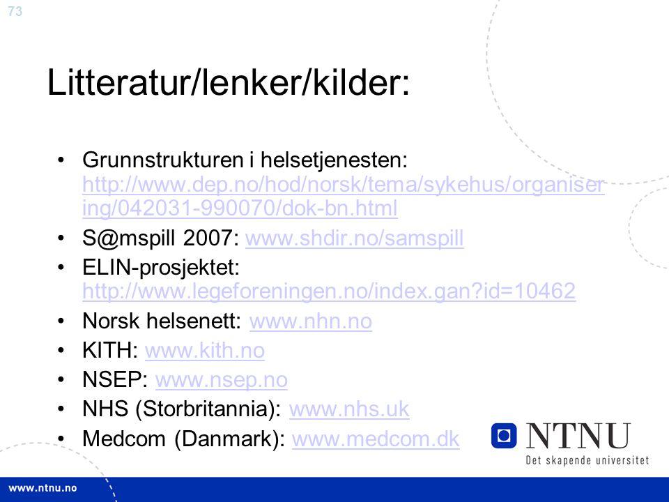 73 Litteratur/lenker/kilder: •Grunnstrukturen i helsetjenesten: http://www.dep.no/hod/norsk/tema/sykehus/organiser ing/042031-990070/dok-bn.html http:
