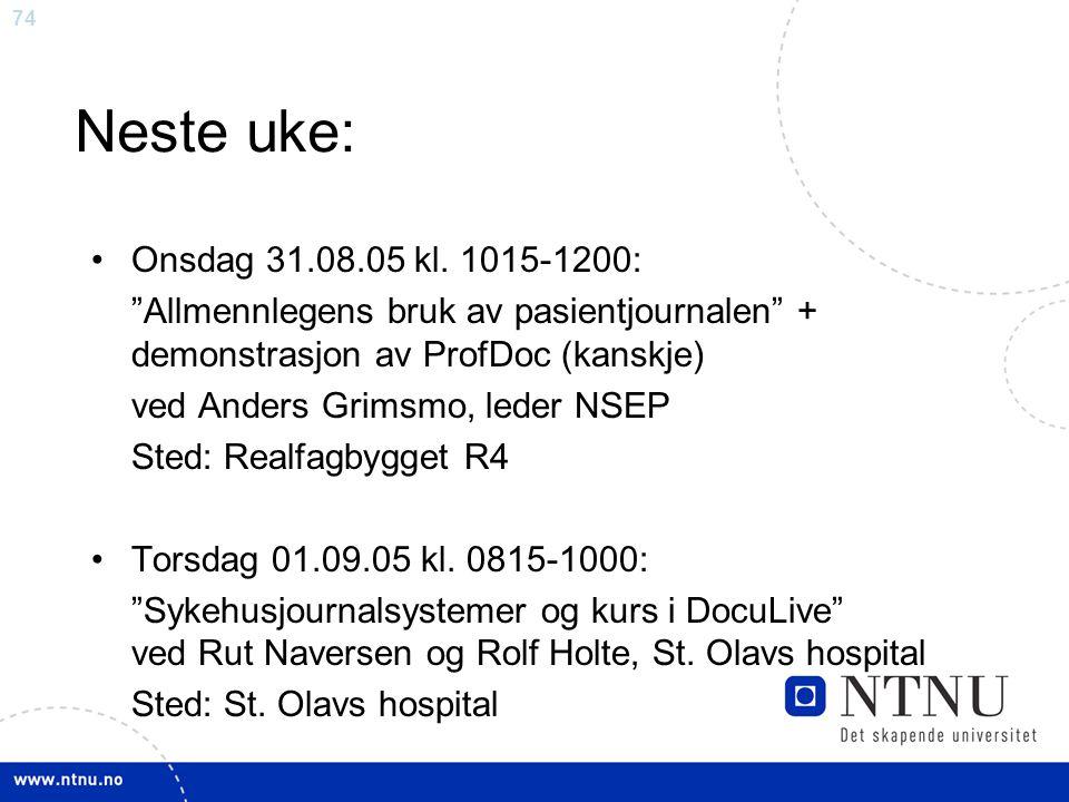 """74 Neste uke: •Onsdag 31.08.05 kl. 1015-1200: """"Allmennlegens bruk av pasientjournalen"""" + demonstrasjon av ProfDoc (kanskje) ved Anders Grimsmo, leder"""